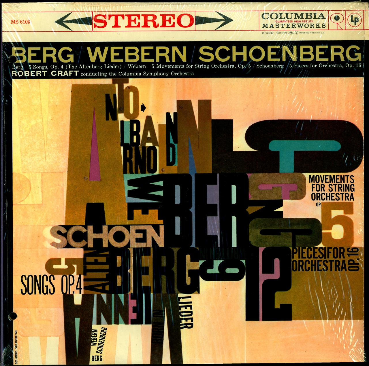 Berg- 5 Songs, op. 4 Webern 5 Movements for String Orchestra, op. 5 Schoenberg- 5 Pieces for Orchestra, op. 16  Columbia Symphony Orchestra, Robert Craft, cond.   Columbia Masterworks MS 6103  Cover Art by Designers Collective